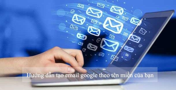 Huong Dan Tao Email Google Theo Ten Mien